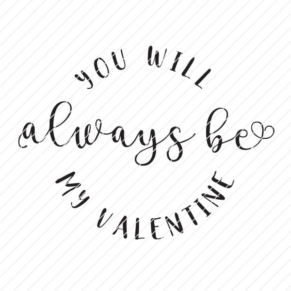 You Always Be My Valentine SVG