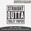 Straight Outta Toilet Paper