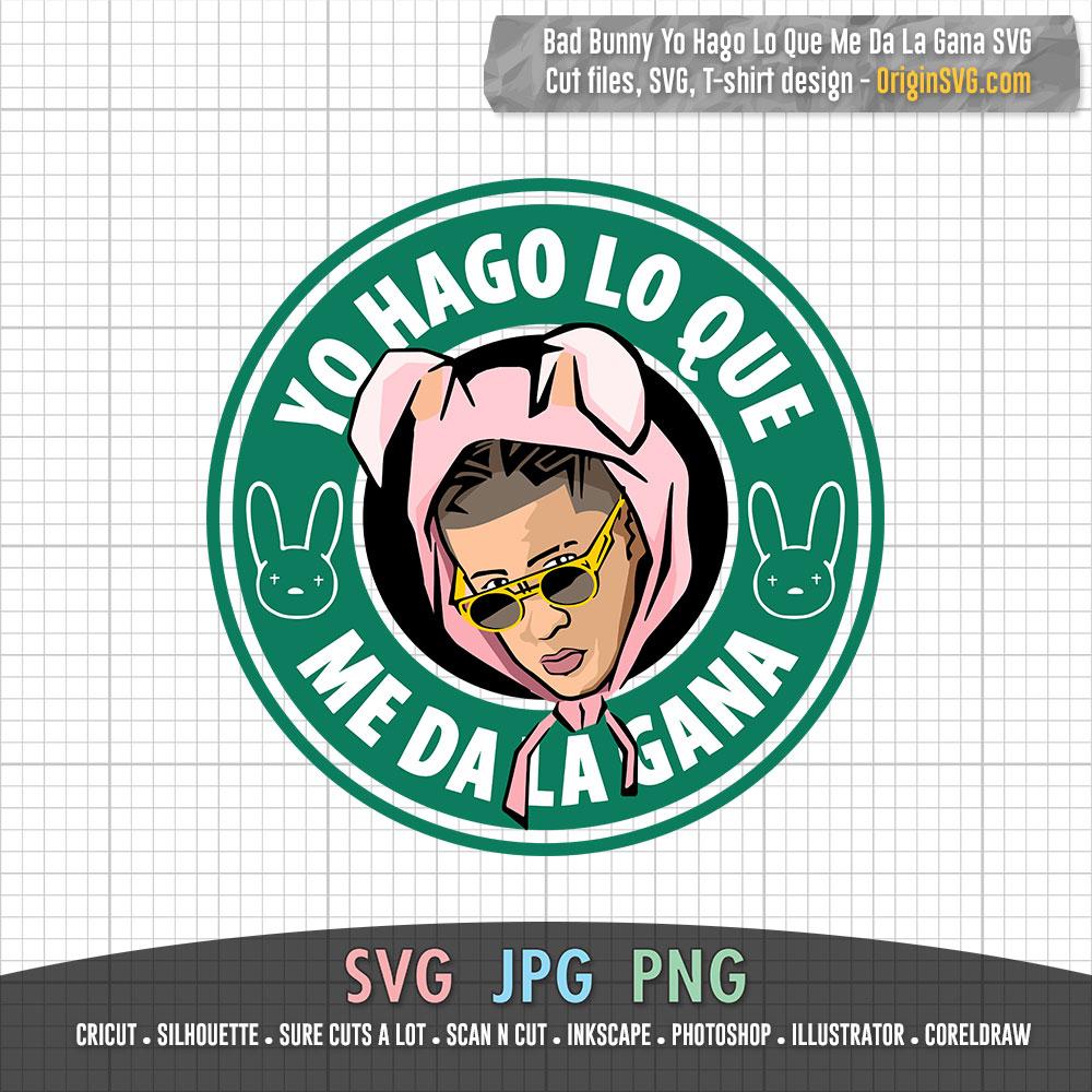 Yo Hago Lo Que Me Da La Gana Bad Bunny Starbucks Logo Svg Origin Svg Art