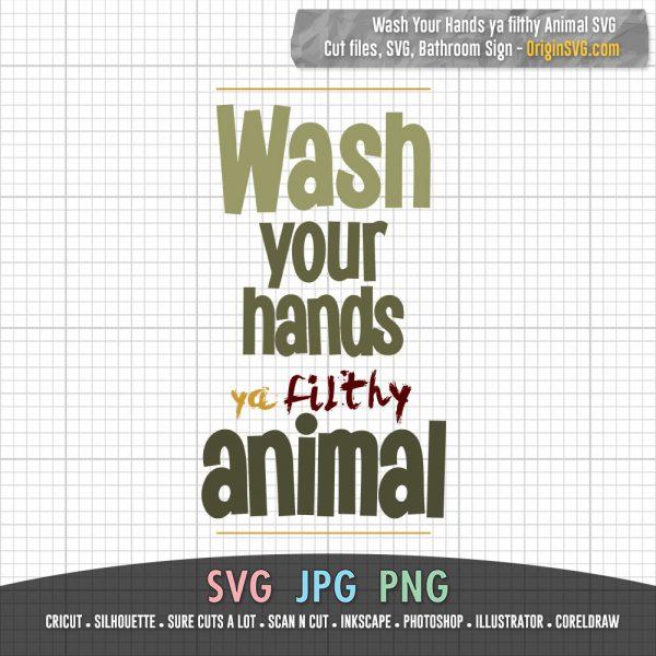 Wash Your Hands Ya Filthy Animal SVG Bathroom Decor